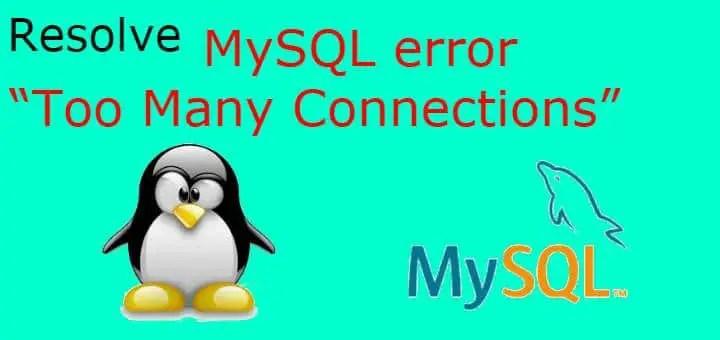 "MySQL error ""Too Many Connections"""