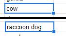 """""""cow""""・""""raccoon dog"""""""