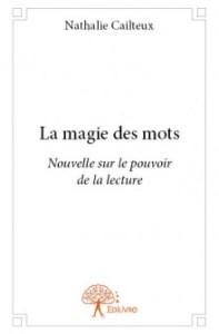 La magie des mots - Nouvelle sur le pouvoir de la lecture - Nathalie Cailteux