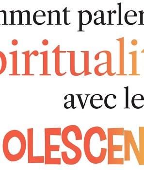Comment parler de spiritualité avec les adolescents – A. Charlemagne