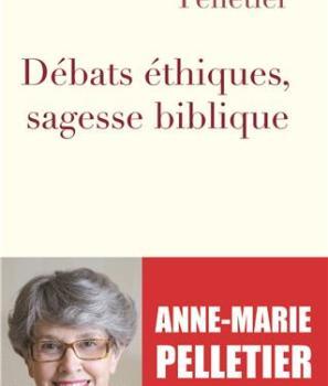 Débats éthiques, sagesse biblique – Anne-Marie Pelletier