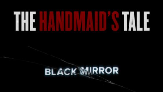 The Handmaid's Tale e Black Mirror