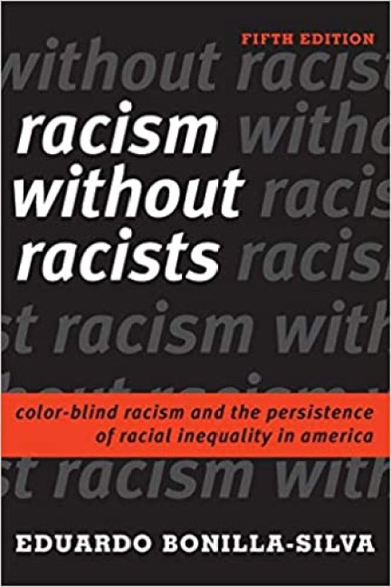 Racism without Racists: Color-Blind Racism and the Persistence of Racial Inequality in America by Eduardo Bonilla-Silva