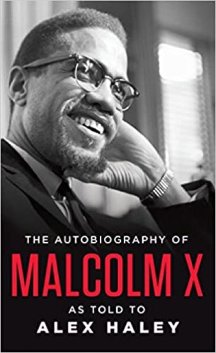 The Autobiography of Malcolm X: As Told to Alex Haley by Malcolm X, Alex Haley, and Attallah Shabazz