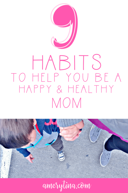 9 habits to form today so you can be a happy and healthy mom! | lisaalfaro.com #mom #habits #momlife
