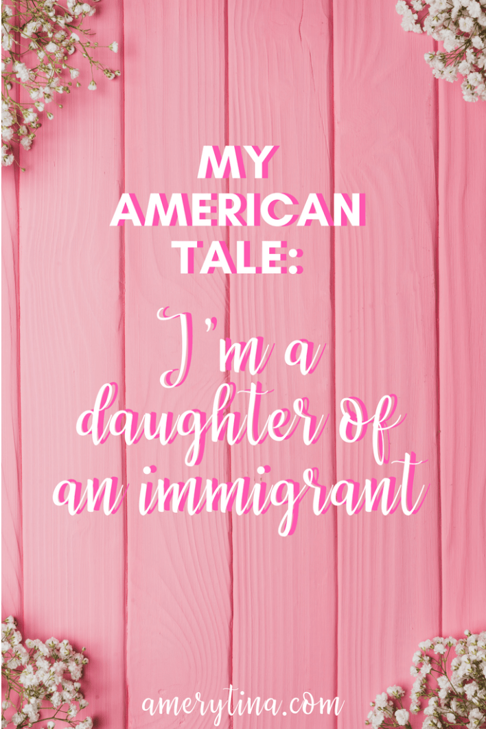 My American Tale: I'm a daughter of an immigrant #Latina #latinx #immigrant #daughterofanimmigrant #culture
