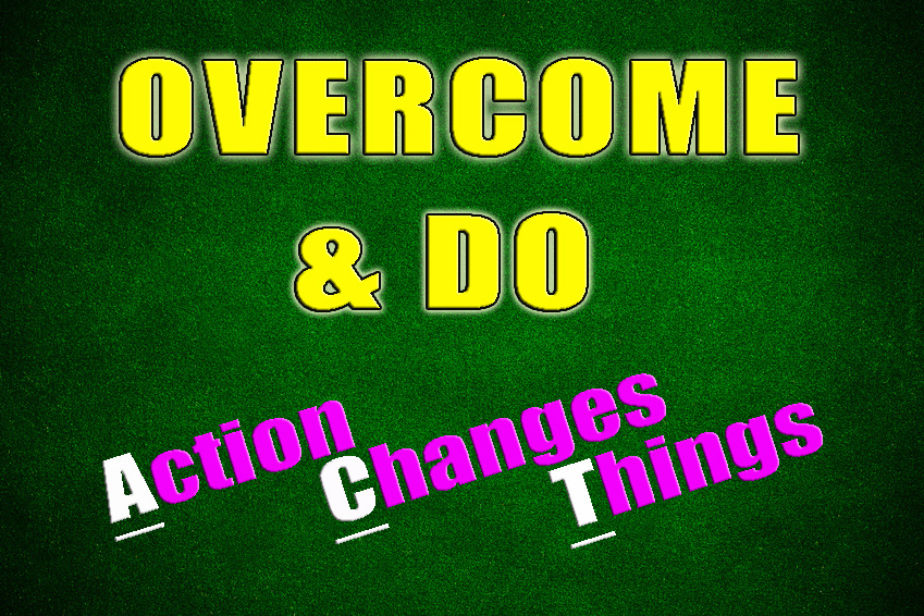 Overcome and Do