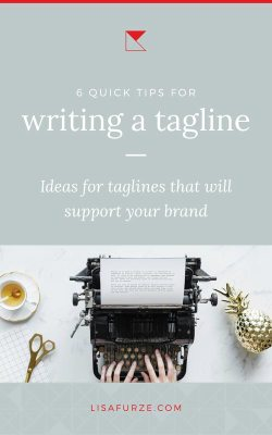 Here are 6 quick tips on how to write a tagline that will express what you do and support your brand.