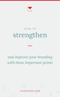 Here are a few important areas to look into when you want to strengthen and improve your branding.