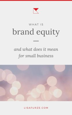 Learn what brand equity is and specifically what it means for small businesses.
