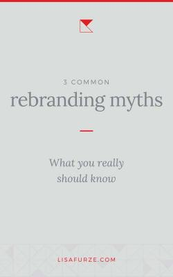 Here are some of the most common myths I hear about rebranding and what the real facts are.