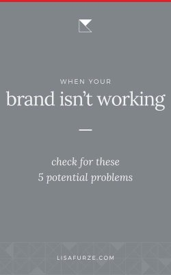 5 things to check if your brand isn't working. How you can dig a little deeper to find the problem with your branding.