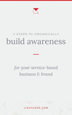 Follow these 4 steps to create more visibility for your brand and build brand awareness for your service-based business organically.