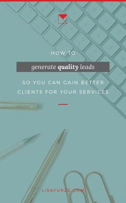How branding will help you generate quality leads who are more likely to be a great fit for your services and convert into clients.