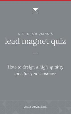 6 tips for designing a lead magnet quiz so you can generate high quality leads and gain clients for your service-based business.