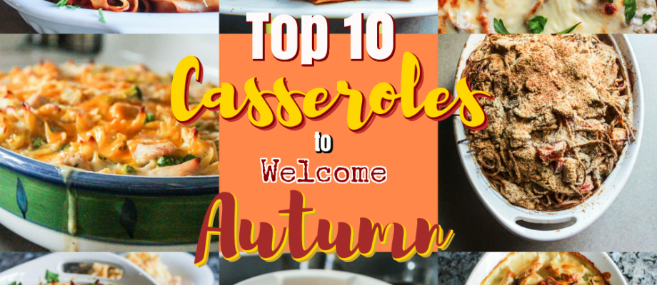 Top 10 Casseroles to Welcome Autumn