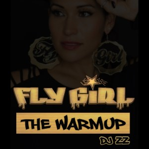 The Official Fly Girl The WarmUp Mix by DJ ZZ