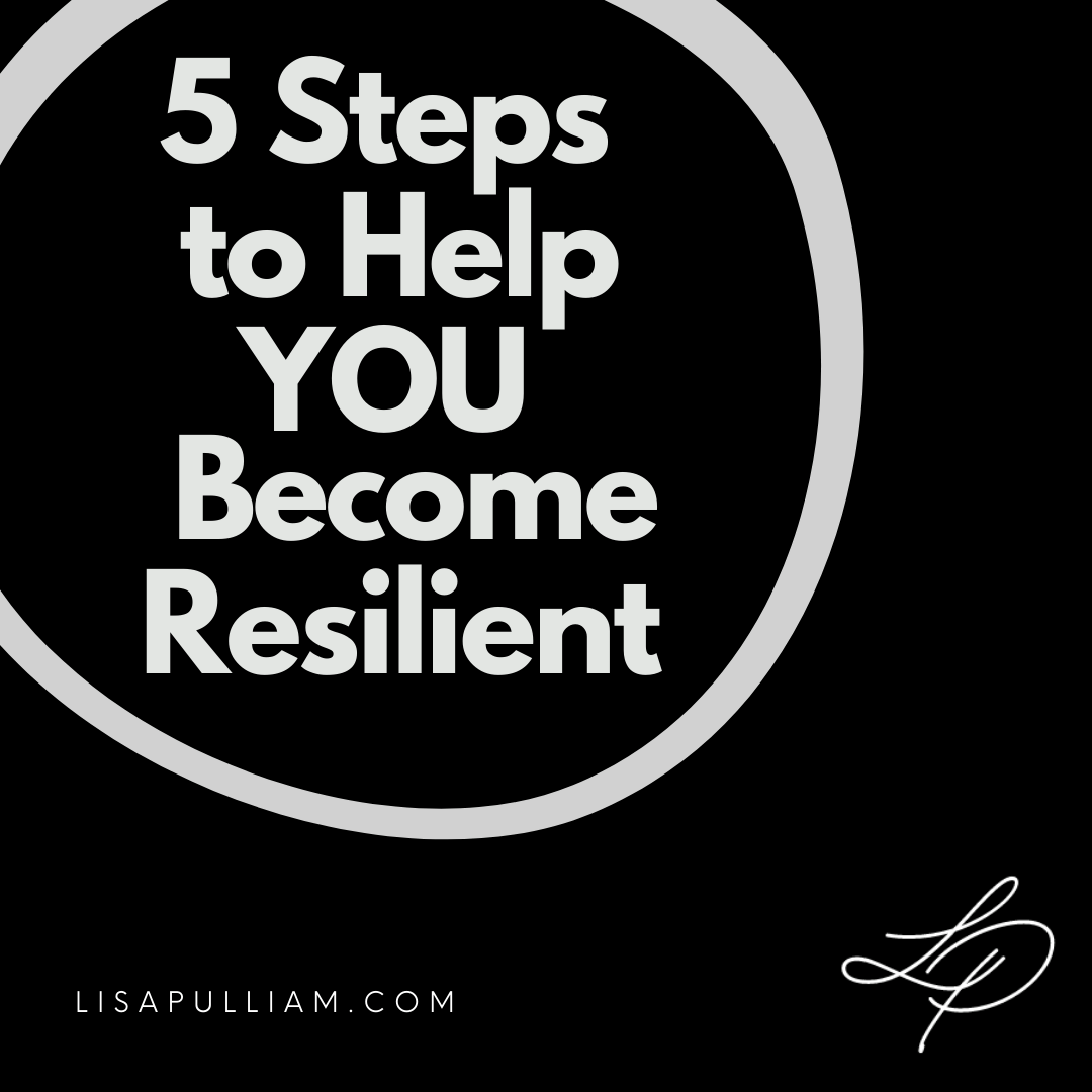 5 Steps to Help You Become Resilient
