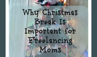Why Christmas Break Is Important to Freelancing Moms