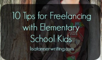 10 Tips for Freelancing with Elementary School Kids