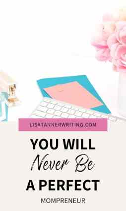 A Pinterest image that reads: You will never be a perfect mompreneur...
