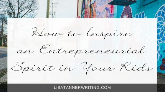 Are you trying to inspire an entrepreneurial spirit in your kids? Here are some suggestions.