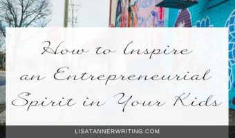 How to Inspire an Entrepreneurial Spirit in Your Kids