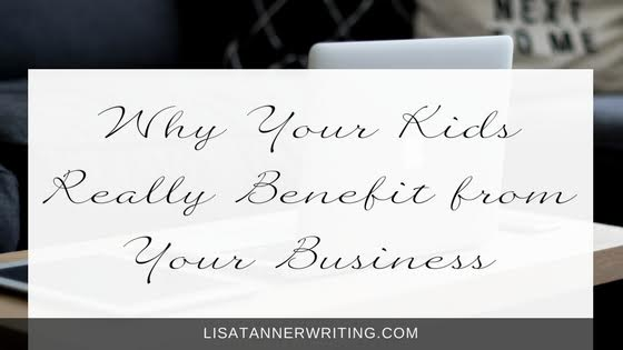 Why Your Kids Really Benefit From Your Business