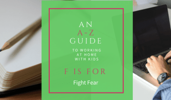 An A-Z Guide to Working at Home with Kids: F