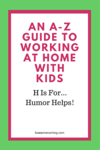 Never underestimate the power of humor when you're working at home with kids. A good laugh really can change attitudes.