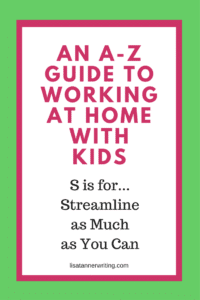 When you streamline, you free up brain power and time. It's been a game changer as I work from home with kids.