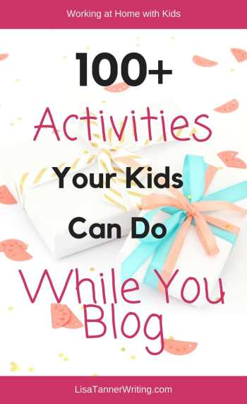 Over 100 activities to build your kids' creativity while you work on your blog. #bloggingmom #worklifebalance