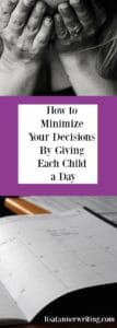 Minimize your decisions by giving each child a day.