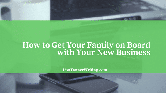 How to Get Your Family on Board with Your New Business