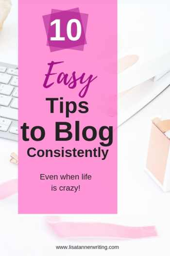 """Pinnable image that reads """"10 easy tips to blog consistently even when life is crazy"""""""