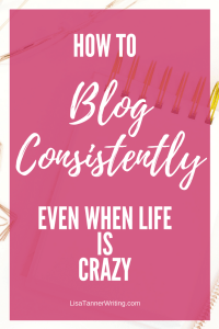 You can blog consistently even when life is crazy. Here are my best tips for making it happen.