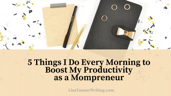 5 Things I Do Each Morning to Boost My Productivity