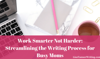Work Smarter, Not Harder: Streamlining the Writing Process for Busy Moms