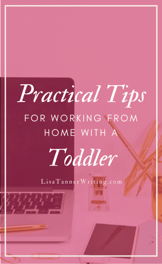 Trying to work from home with a toddler? Here are tips to help.