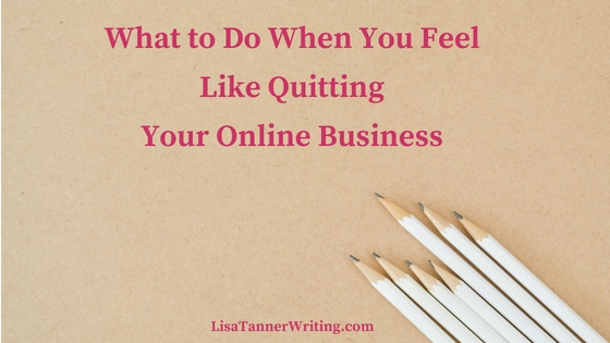 What to Do When You Feel Like Quitting Your Online Business