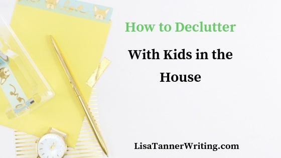 How to Declutter With Kids In The House