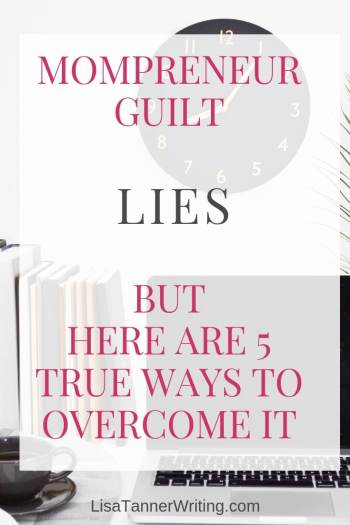 Don't fall for the lies mompreneur guilt speaks to you. Overcome it with these five truths. #mombosslife #mompreneur