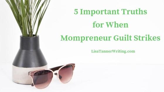 5 Important Truths for When Mompreneur Guilt Strikes