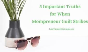 Mompreneur guilt lies. Here are truths to help you combat it.