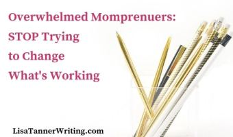 Overwhelmed mompreneurs: you don't have to make a ton of changes just because someone else said you should!
