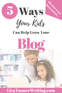 A pinterest image that reads 5 ways your kids can help you grow your blog. There's a picture of a mom with a blog and a child leaning over a computer.