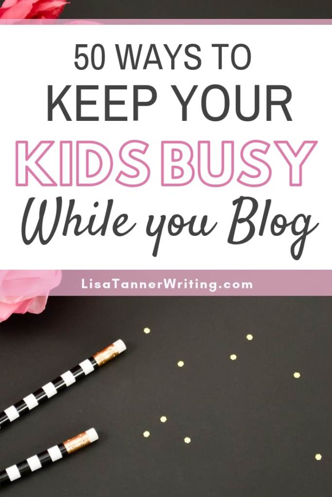 50 ways to keep your kids busy while you write a blog post. #parenting  #kidsactivites
