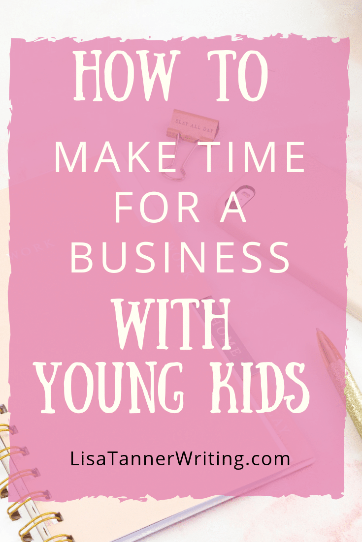 How to make time for your business when you have young kids. #momboss #mompreneurlife