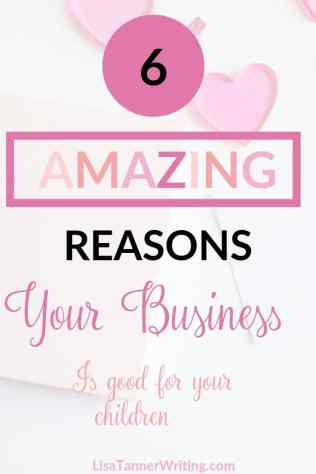 Six amazing reasons your business is good for your kids