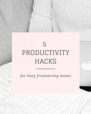Cover image that reads: 5 productivity hacks for freelancing moms